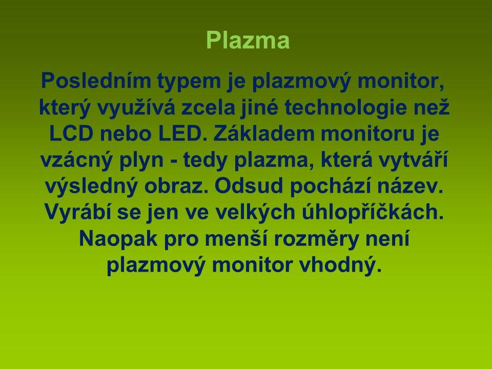 Posledním typem je plazmový monitor, který využívá zcela jiné technologie než LCD nebo LED.