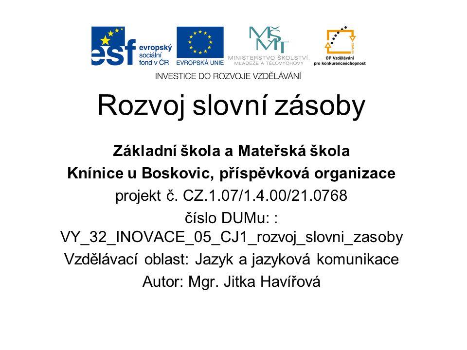 Rozvoj slovní zásoby Základní škola a Mateřská škola Knínice u Boskovic, příspěvková organizace projekt č.