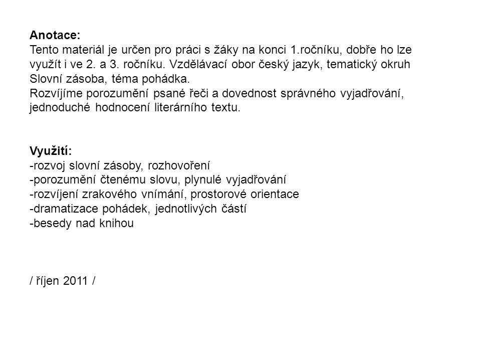 Anotace: Tento materiál je určen pro práci s žáky na konci 1.ročníku, dobře ho lze využít i ve 2.