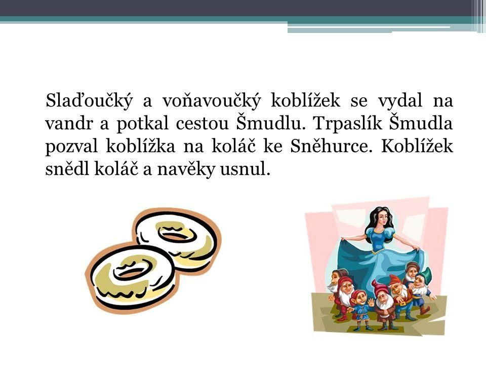 Slaďoučký a voňavoučký koblížek se vydal na vandr a potkal cestou Šmudlu. Trpaslík Šmudla pozval koblížka na koláč ke Sněhurce. Koblížek snědl koláč a