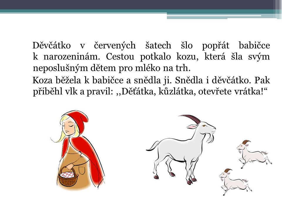 Děvčátko v červených šatech šlo popřát babičce k narozeninám. Cestou potkalo kozu, která šla svým neposlušným dětem pro mléko na trh. Koza běžela k ba