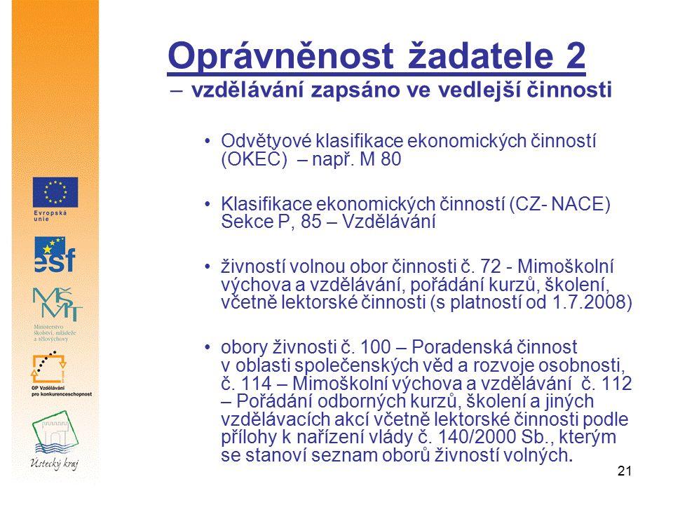 21 Oprávněnost žadatele 2 –vzdělávání zapsáno ve vedlejší činnosti Odvětvové klasifikace ekonomických činností (OKEČ) – např. M 80 Klasifikace ekonomi