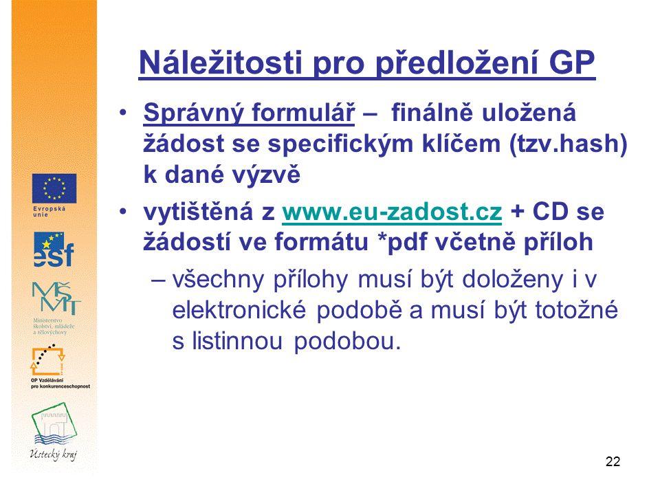 22 Náležitosti pro předložení GP Správný formulář – finálně uložená žádost se specifickým klíčem (tzv.hash) k dané výzvě vytištěná z www.eu-zadost.cz
