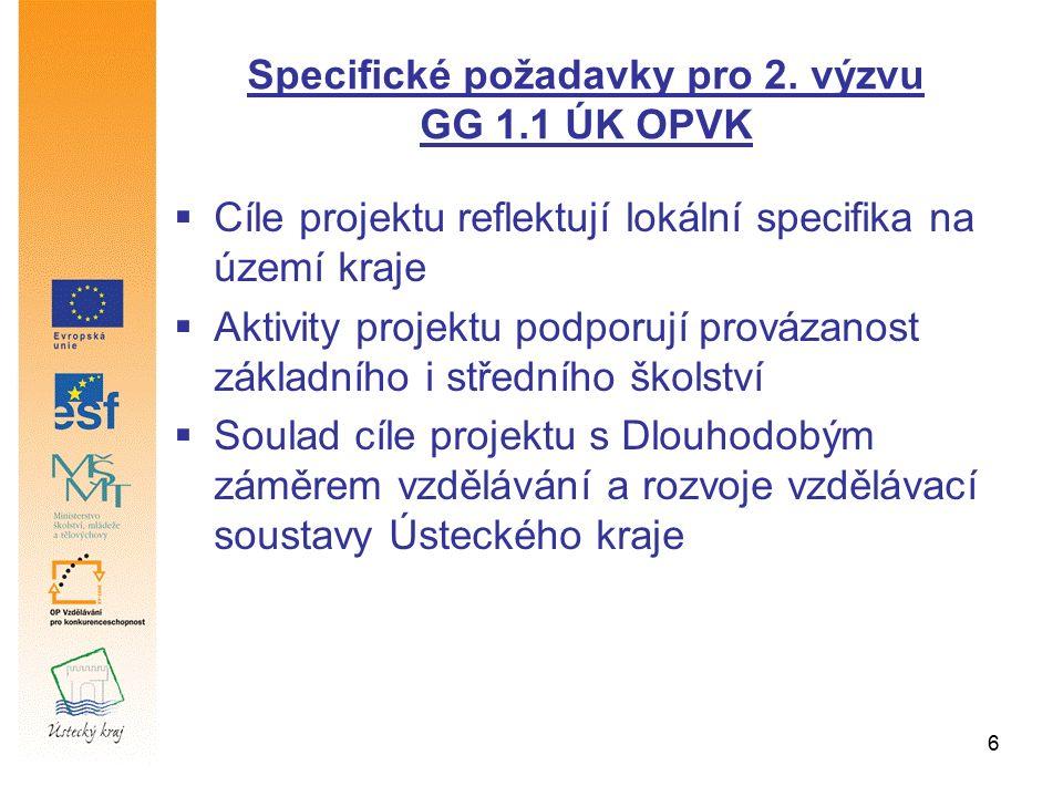 6 Specifické požadavky pro 2. výzvu GG 1.1 ÚK OPVK  Cíle projektu reflektují lokální specifika na území kraje  Aktivity projektu podporují provázano