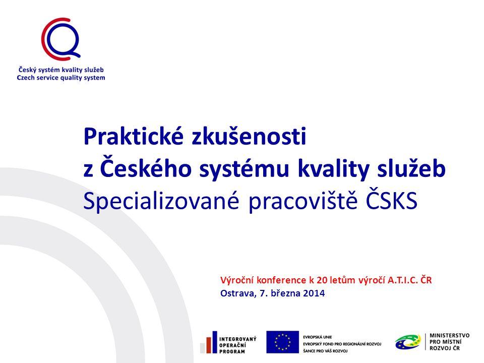 Praktické zkušenosti z Českého systému kvality služeb Specializované pracoviště ČSKS Výroční konference k 20 letům výročí A.T.I.C.