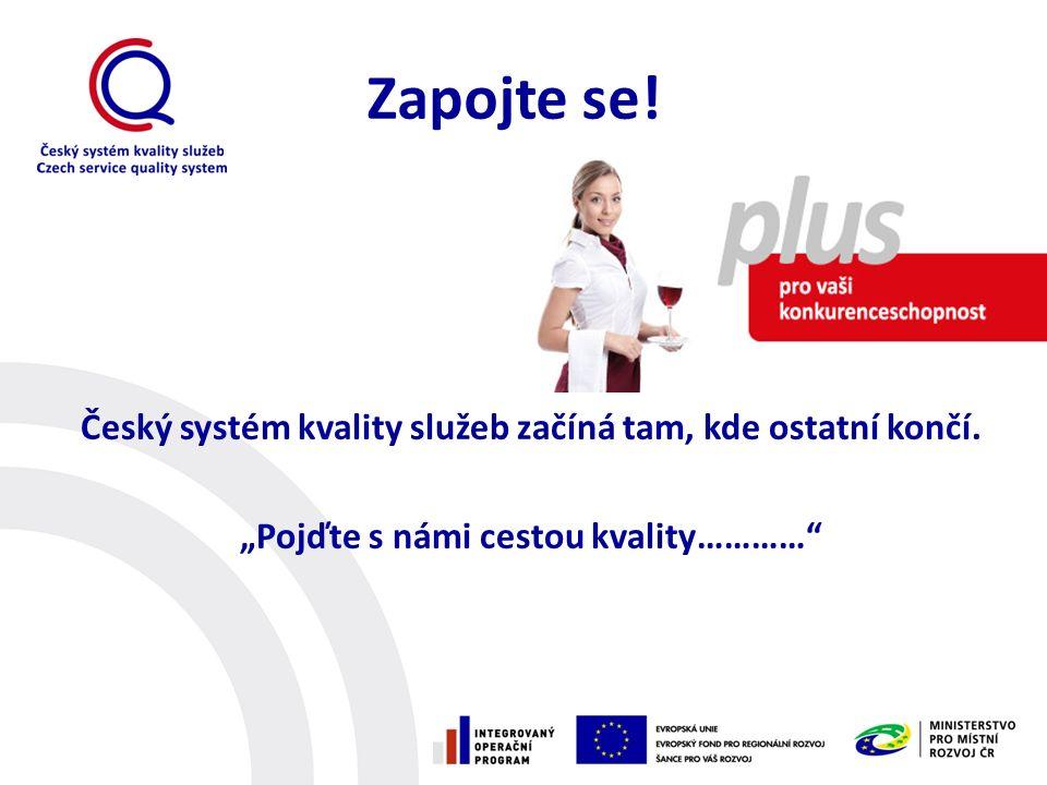 """Zapojte se! Český systém kvality služeb začíná tam, kde ostatní končí. """"Pojďte s námi cestou kvality…………"""""""