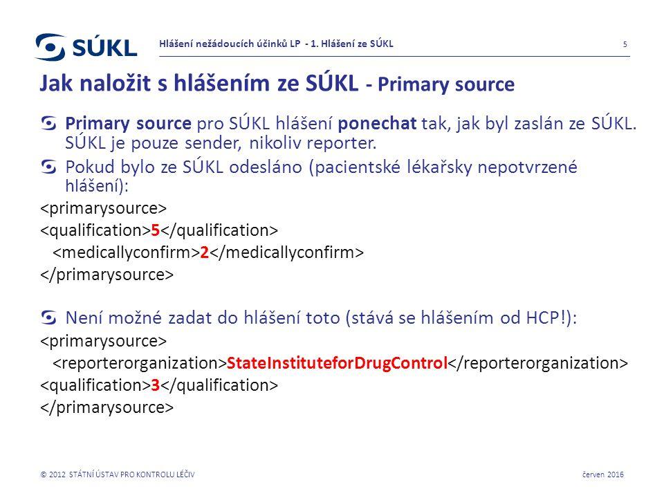 Jak naložit s hlášením ze SÚKL - Primary source Primary source pro SÚKL hlášení ponechat tak, jak byl zaslán ze SÚKL.