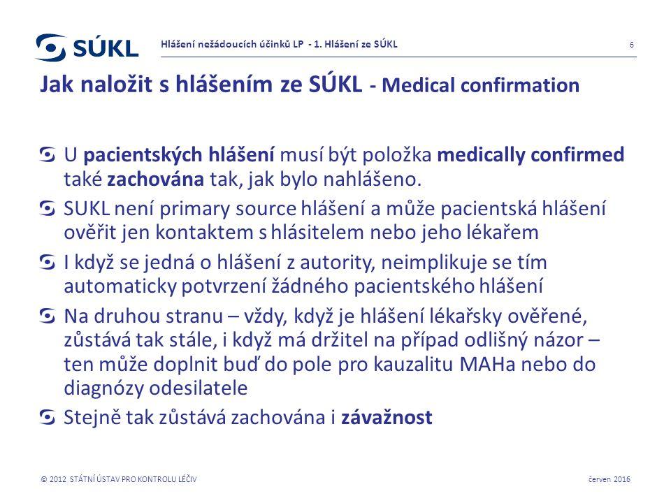 Jak naložit s hlášením ze SÚKL - Medical confirmation U pacientských hlášení musí být položka medically confirmed také zachována tak, jak bylo nahlášeno.