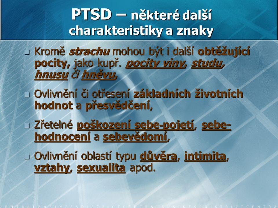 PTSD – některé další charakteristiky a znaky Kromě strachu mohou být i další obtěžující pocity, jako kupř.