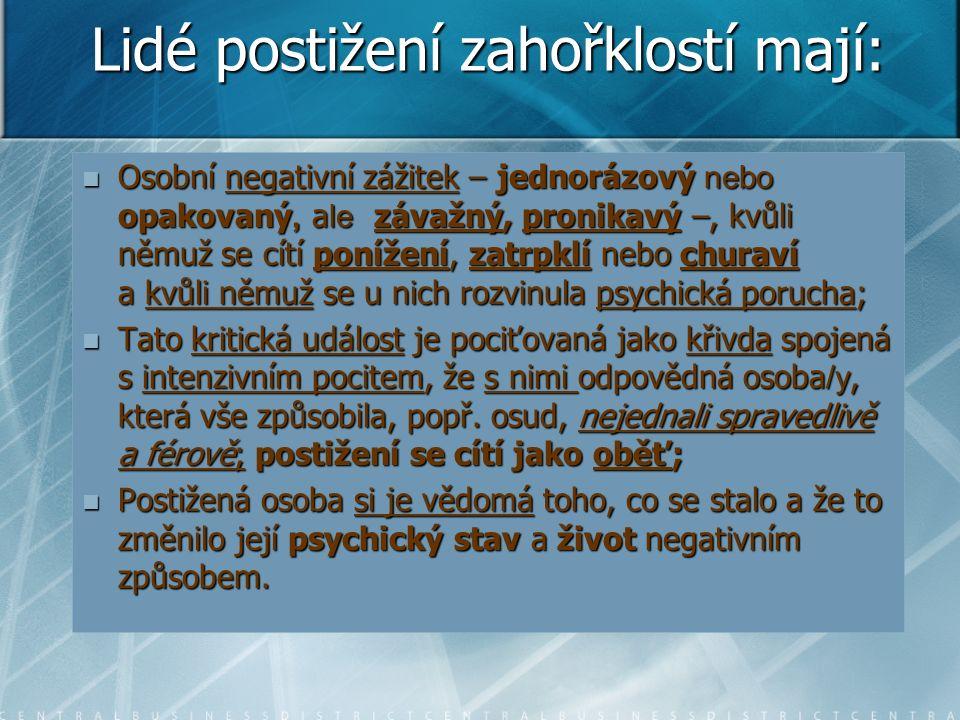 Lidé postižení zahořklostí mají: Osobní negativní zážitek – jednorázový nebo opakovaný, a le závažný, pronikavý –, kvůli němuž se cítí ponížení, zatrpklí nebo churaví a kvůli němuž se u nich rozvinula psychická porucha; Osobní negativní zážitek – jednorázový nebo opakovaný, a le závažný, pronikavý –, kvůli němuž se cítí ponížení, zatrpklí nebo churaví a kvůli němuž se u nich rozvinula psychická porucha; Tato kritická událost je pociťovaná jako křivda spojená s intenzivním pocitem, že s nimi odpovědná osoba /y, která vše způsobila, popř.