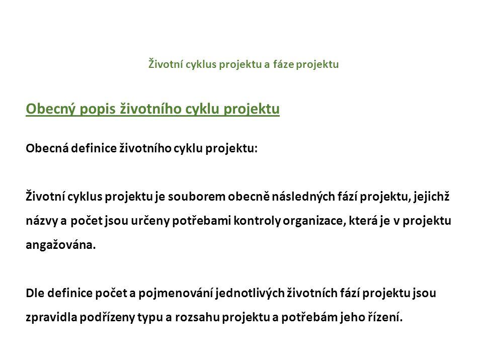 Životní cyklus projektu a fáze projektu Obecný popis životního cyklu projektu Obecná definice životního cyklu projektu: Životní cyklus projektu je souborem obecně následných fází projektu, jejichž názvy a počet jsou určeny potřebami kontroly organizace, která je v projektu angažována.