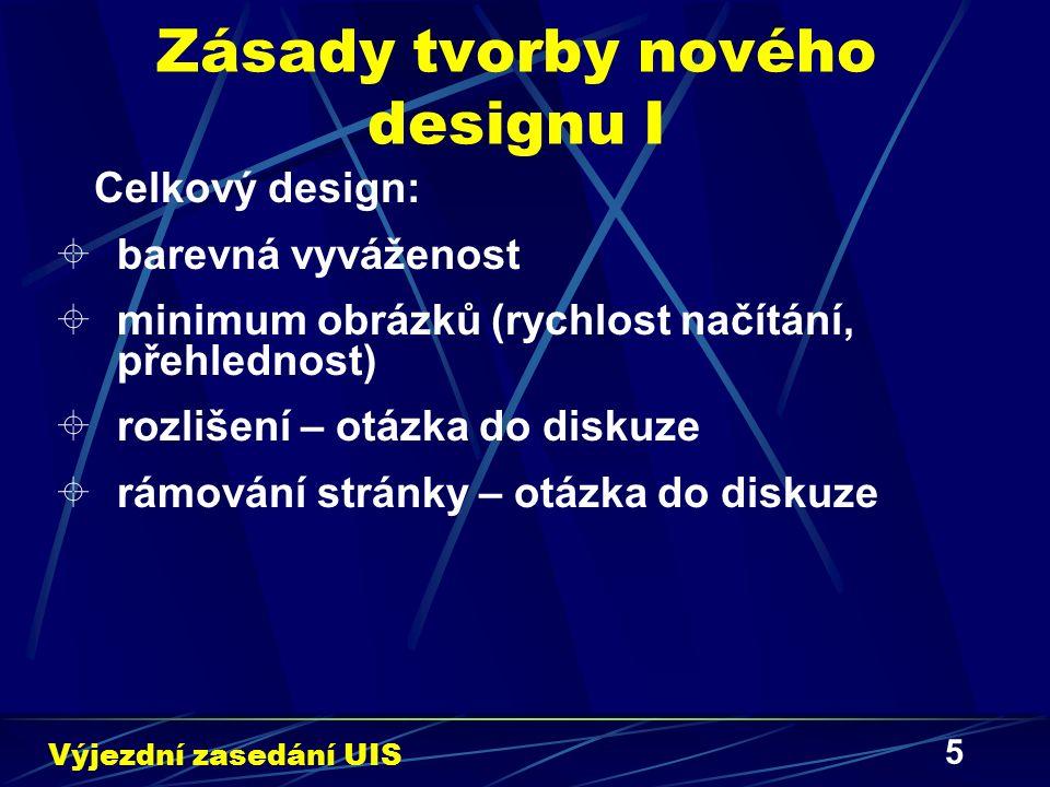 6 Zásady tvorby nového designu II Ikony:  srozumitelnost  dobrá vyjadřovací schopnost  jednotný styl Výjezdní zasedání UIS