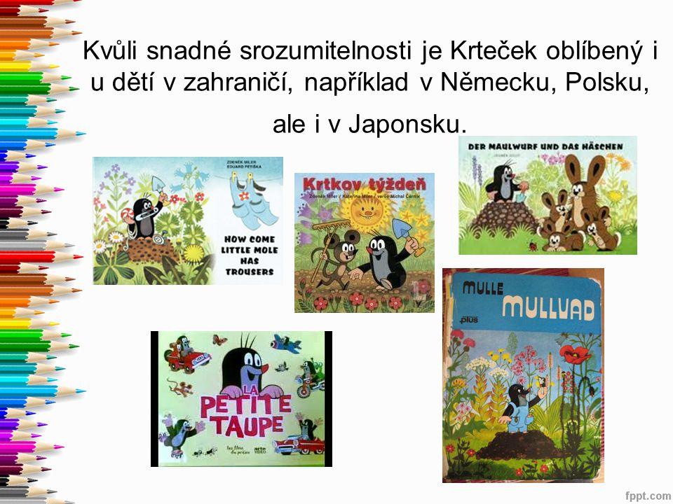 Kvůli snadné srozumitelnosti je Krteček oblíbený i u dětí v zahraničí, například v Německu, Polsku, ale i v Japonsku.