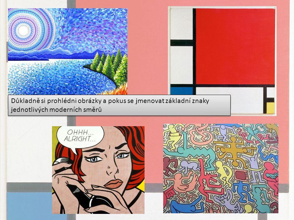 4 obrázky = 4 výtvarné směry Důkladně si prohlédni obrázky a pokus se jmenovat základní znaky jednotlivých moderních směrů