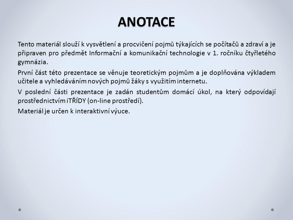 ANOTACE Tento materiál slouží k vysvětlení a procvičení pojmů týkajících se počítačů a zdraví a je připraven pro předmět Informační a komunikační technologie v 1.