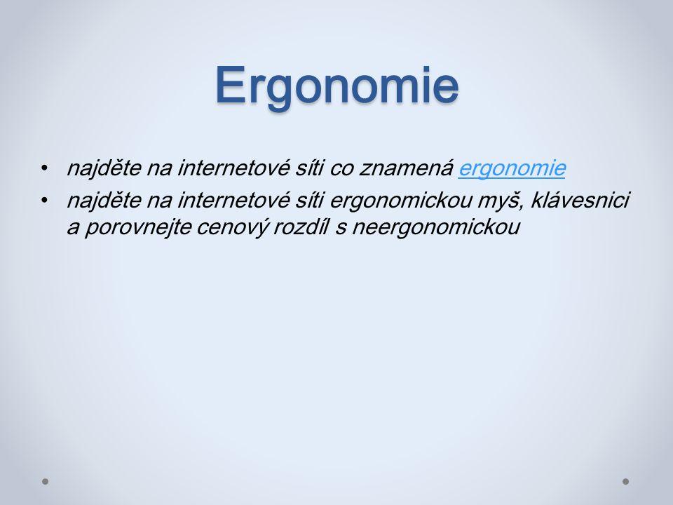 Ergonomie najděte na internetové síti co znamená ergonomieergonomie najděte na internetové síti ergonomickou myš, klávesnici a porovnejte cenový rozdíl s neergonomickou