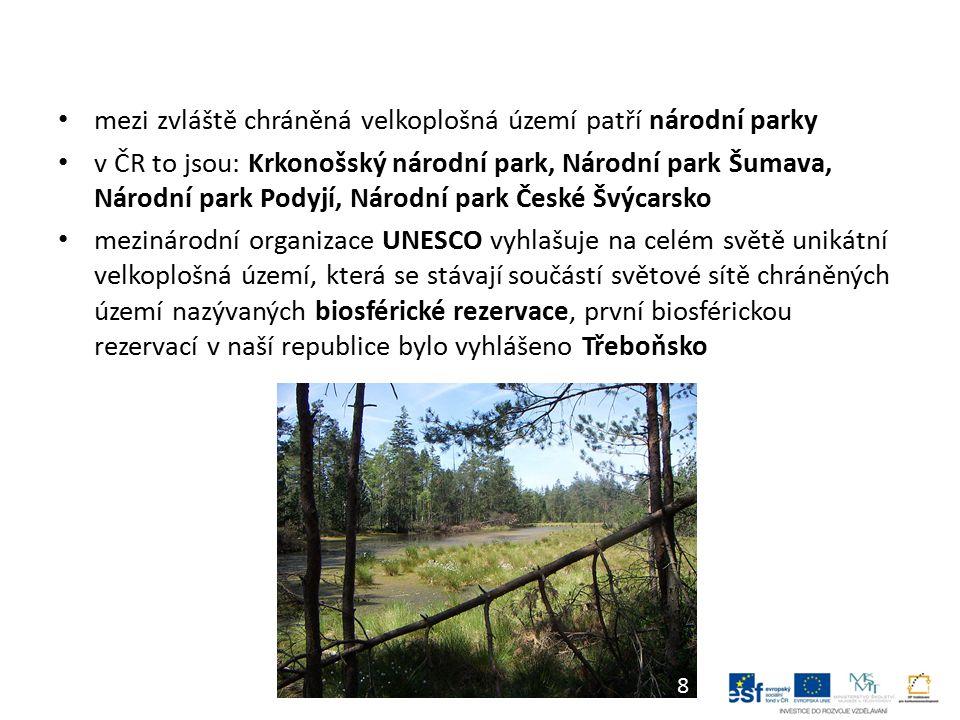 mezi zvláště chráněná velkoplošná území patří národní parky v ČR to jsou: Krkonošský národní park, Národní park Šumava, Národní park Podyjí, Národní park České Švýcarsko mezinárodní organizace UNESCO vyhlašuje na celém světě unikátní velkoplošná území, která se stávají součástí světové sítě chráněných území nazývaných biosférické rezervace, první biosférickou rezervací v naší republice bylo vyhlášeno Třeboňsko 8