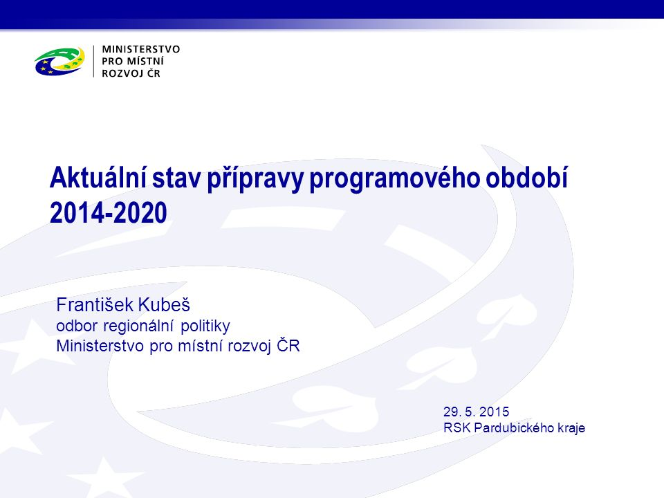 Aktuální stav přípravy programového období 2014-2020 František Kubeš odbor regionální politiky Ministerstvo pro místní rozvoj ČR 29.