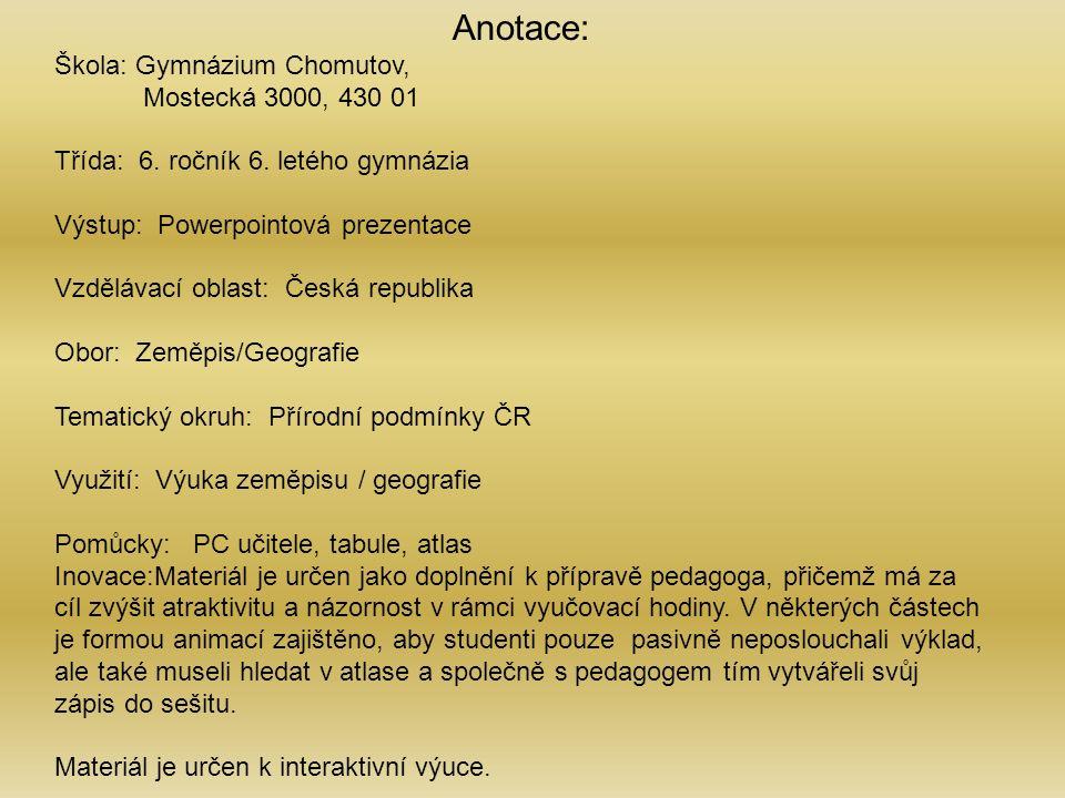 Anotace: Škola: Gymnázium Chomutov, Mostecká 3000, 430 01 Třída: 6.