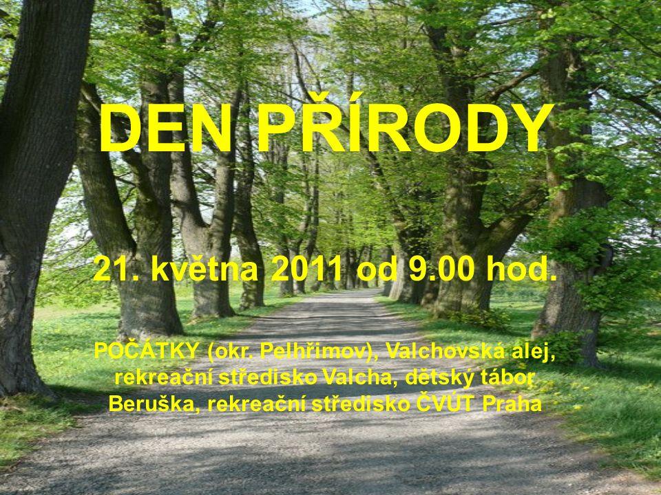 DEN PŘÍRODY 21. května 2011 od 9.00 hod. POČÁTKY (okr. Pelhřimov), Valchovská alej, rekreační středisko Valcha, dětský tábor Beruška, rekreační středi