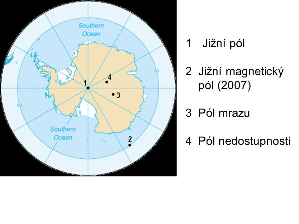 1Jižní pól 2 Jižní magnetický pól (2007) 3 Pól mrazu 4 Pól nedostupnosti