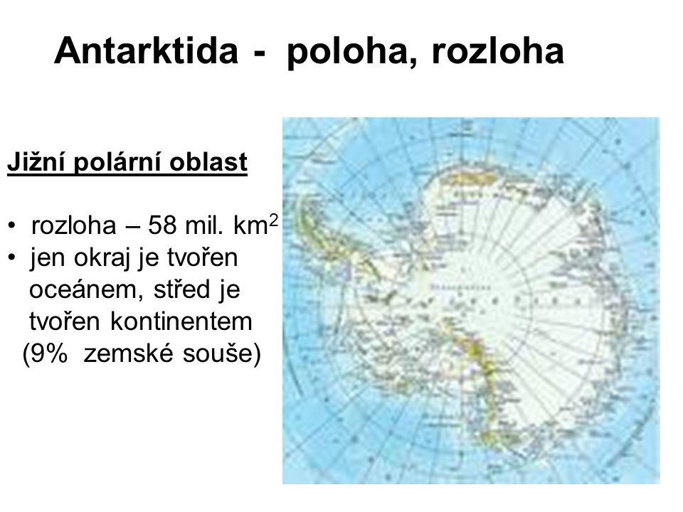 Antarktida - poloha, rozloha Jižní polární oblast rozloha – 58 mil. km 2 jen okraj je tvořen oceánem, střed je tvořen kontinentem (9% zemské souše)