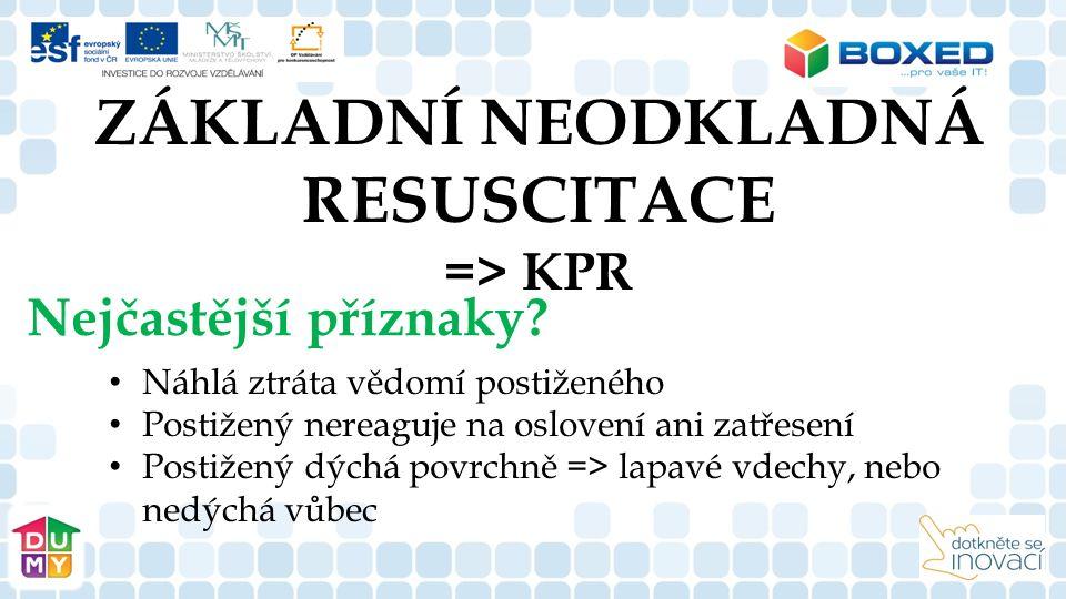 ZÁKLADNÍ NEODKLADNÁ RESUSCITACE  => KPR Nejčastější příznaky.