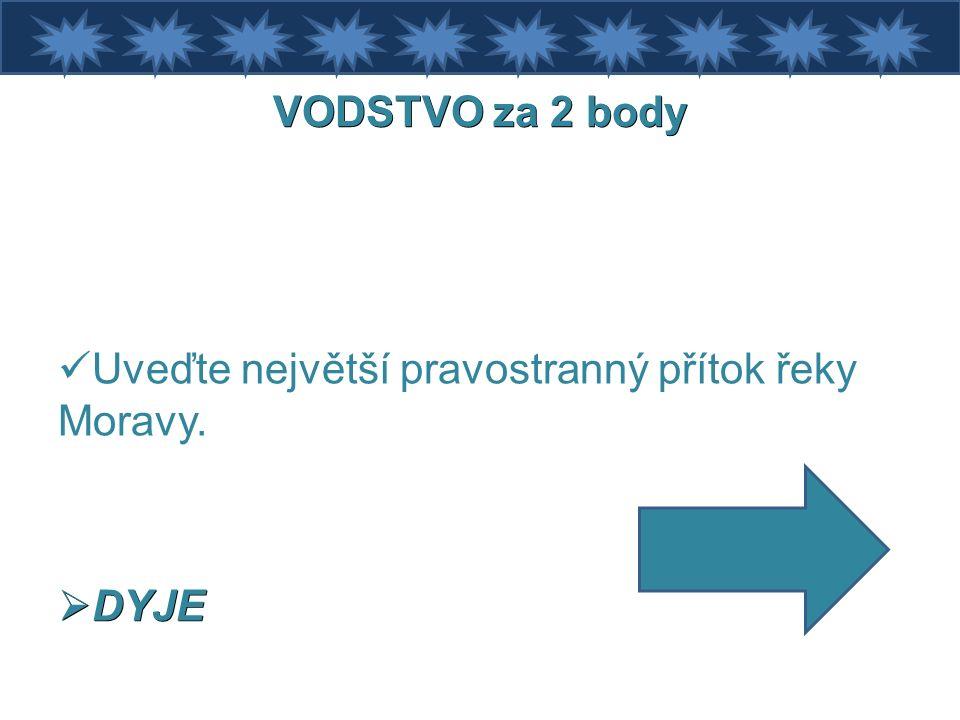 VODSTVO za 2 body Uveďte největší pravostranný přítok řeky Moravy.  DYJE