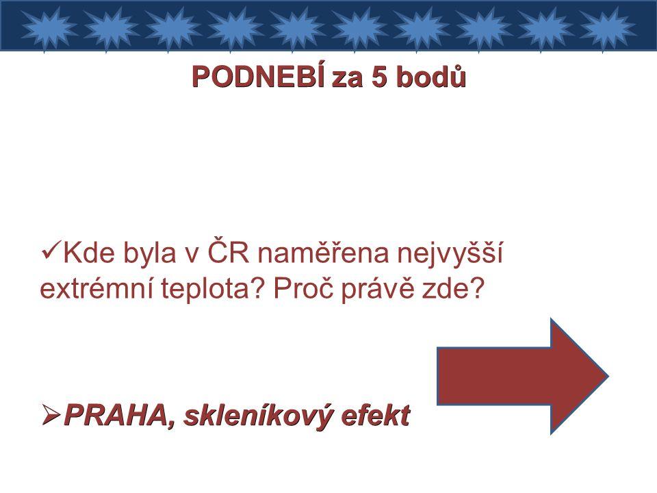 PODNEBÍ za 5 bodů Kde byla v ČR naměřena nejvyšší extrémní teplota.