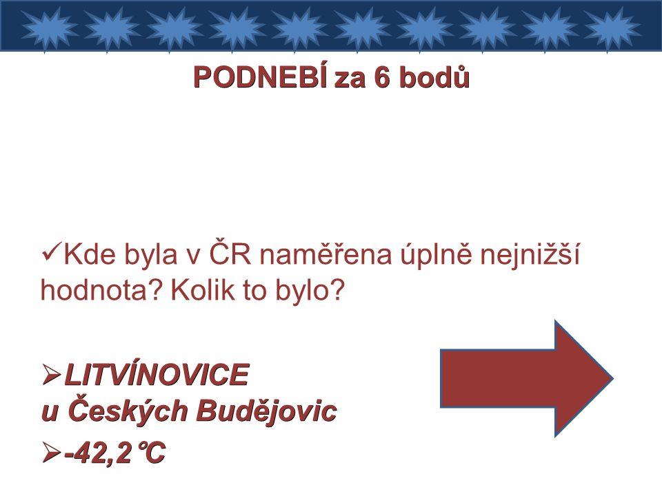 PODNEBÍ za 6 bodů Kde byla v ČR naměřena úplně nejnižší hodnota.