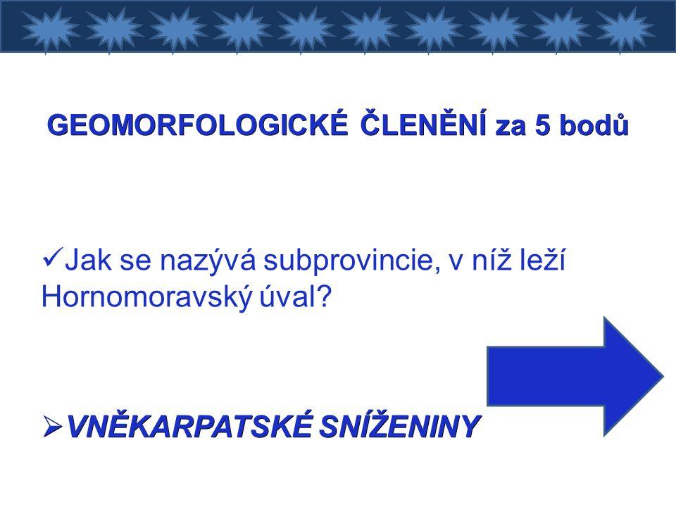 GEOMORFOLOGICKÉ ČLENĚNÍ za 5 bodů Jak se nazývá subprovincie, v níž leží Hornomoravský úval.