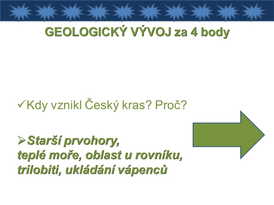 GEOLOGICKÝ VÝVOJ za 4 body Kdy vznikl Český kras. Proč.