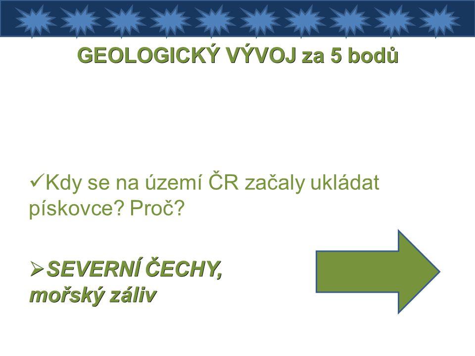 GEOLOGICKÝ VÝVOJ za 5 bodů Kdy se na území ČR začaly ukládat pískovce.