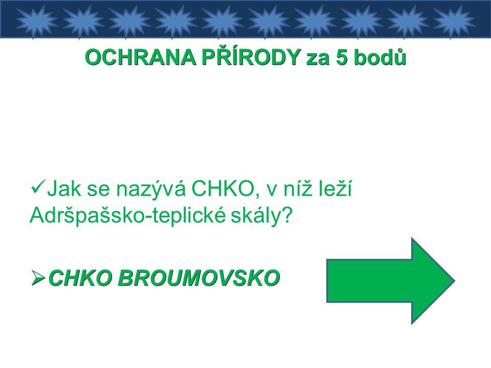 OCHRANA PŘÍRODY za 5 bodů Jak se nazývá CHKO, v níž leží Adršpašsko-teplické skály.