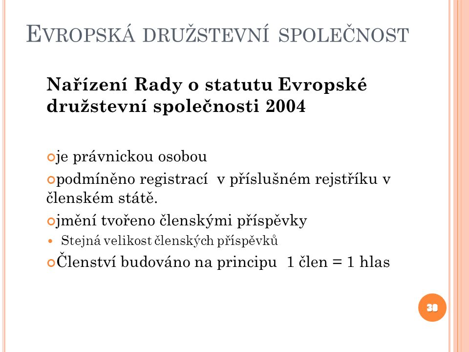 E VROPSKÁ DRUŽSTEVNÍ SPOLEČNOST Nařízení Rady o statutu Evropské družstevní společnosti 2004 je právnickou osobou podmíněno registrací v příslušném rejstříku v členském státě.
