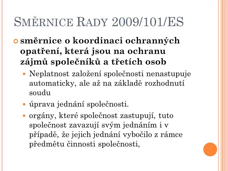 S MĚRNICE R ADY 2009/101/ES směrnice o koordinaci ochranných opatření, která jsou na ochranu zájmů společníků a třetích osob Neplatnost založení společnosti nenastupuje automaticky, ale až na základě rozhodnutí soudu úprava jednání společnosti.