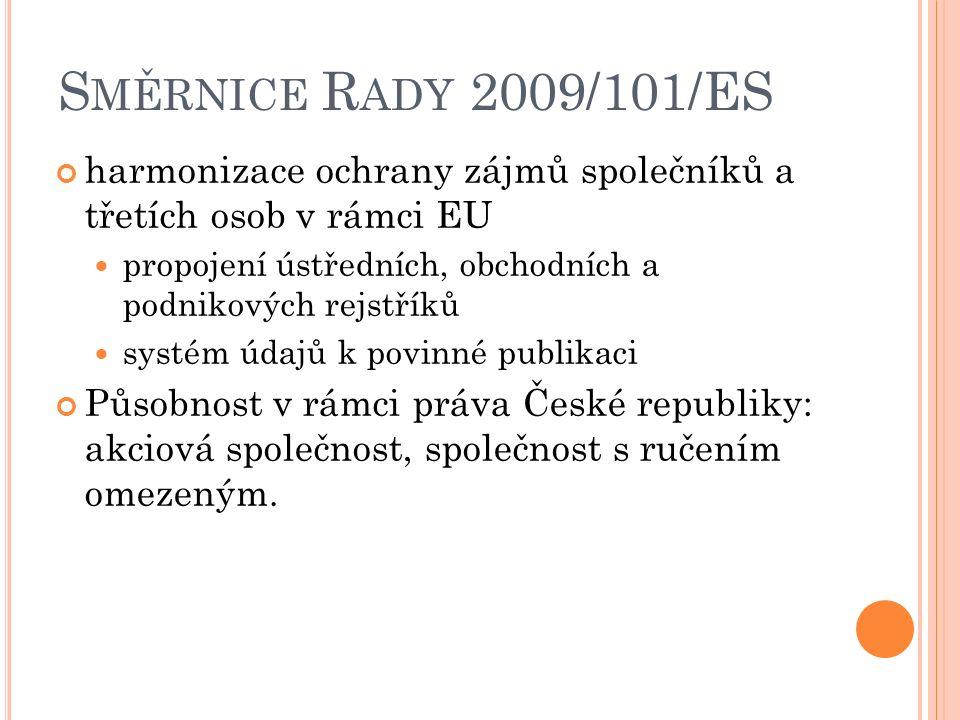 S MĚRNICE R ADY 2009/101/ES harmonizace ochrany zájmů společníků a třetích osob v rámci EU propojení ústředních, obchodních a podnikových rejstříků sy