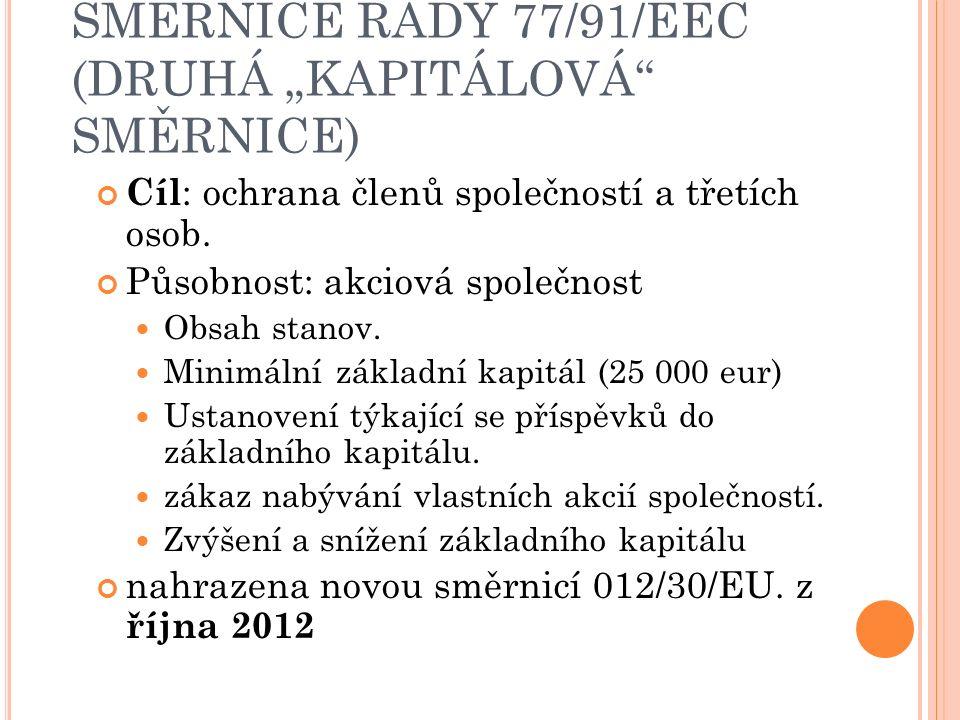 """SMERNICE RADY 77/91/EEC (DRUHÁ """"KAPITÁLOVÁ"""" SMĚRNICE) Cíl : ochrana členů společností a třetích osob. Působnost: akciová společnost Obsah stanov. Mini"""
