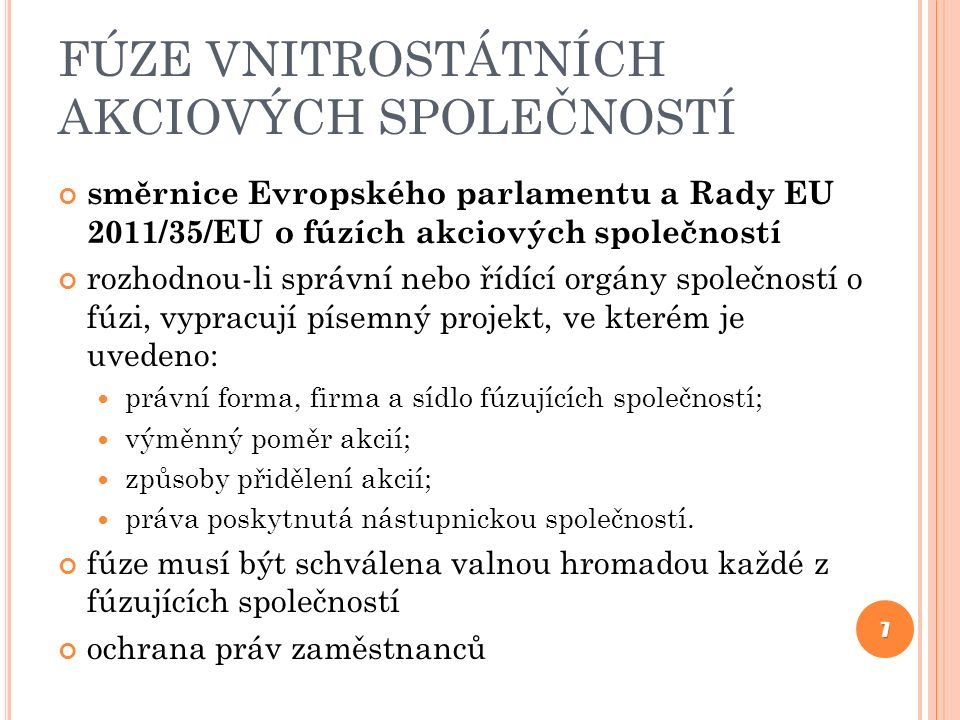 FÚZE VNITROSTÁTNÍCH AKCIOVÝCH SPOLEČNOSTÍ směrnice Evropského parlamentu a Rady EU 2011/35/EU o fúzích akciových společností rozhodnou-li správní nebo