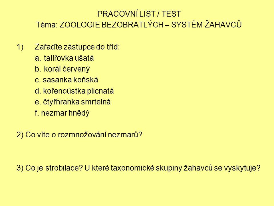 PRACOVNÍ LIST / TEST Téma: ZOOLOGIE BEZOBRATLÝCH – SYSTÉM ŽAHAVCŮ 1)Zařaďte zástupce do tříd: a.talířovka ušatá b.korál červený c.