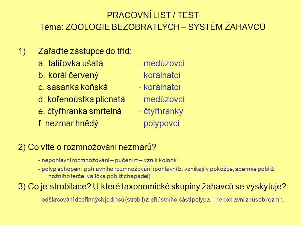 PRACOVNÍ LIST / TEST Téma: ZOOLOGIE BEZOBRATLÝCH – SYSTÉM ŽAHAVCŮ 1)Zařaďte zástupce do tříd: a.talířovka ušatá- medúzovci b.korál červený- korálnatci c.