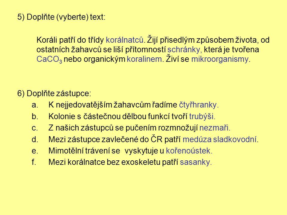 5) Doplňte (vyberte) text: Koráli patří do třídy korálnatců.