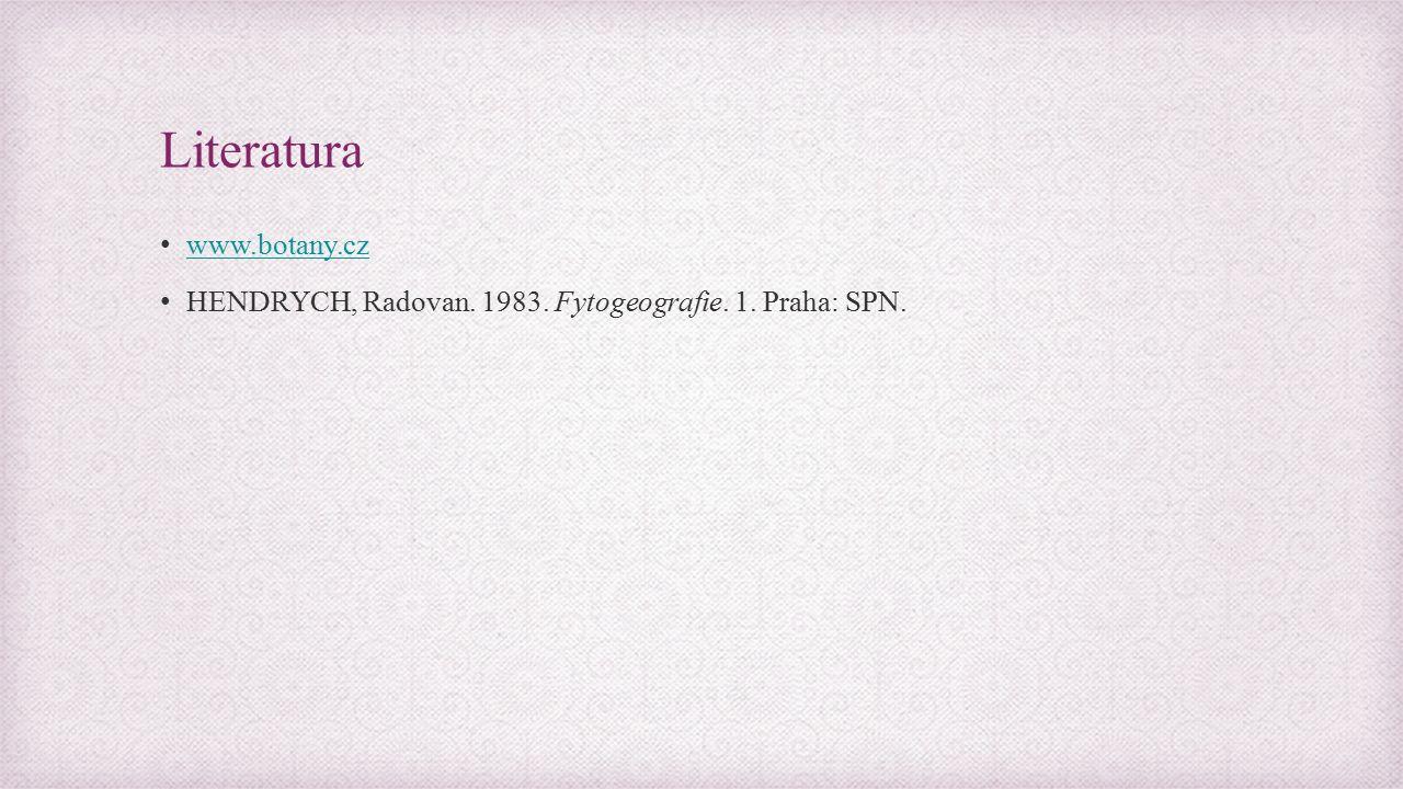 Literatura www.botany.cz HENDRYCH, Radovan. 1983. Fytogeografie. 1. Praha: SPN.