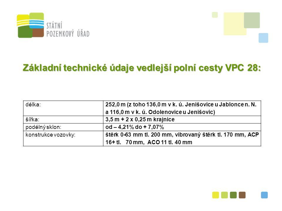 25 Základní technické údaje vedlejší polní cesty VPC 28: délka: 252,0 m (z toho 136,0 m v k.