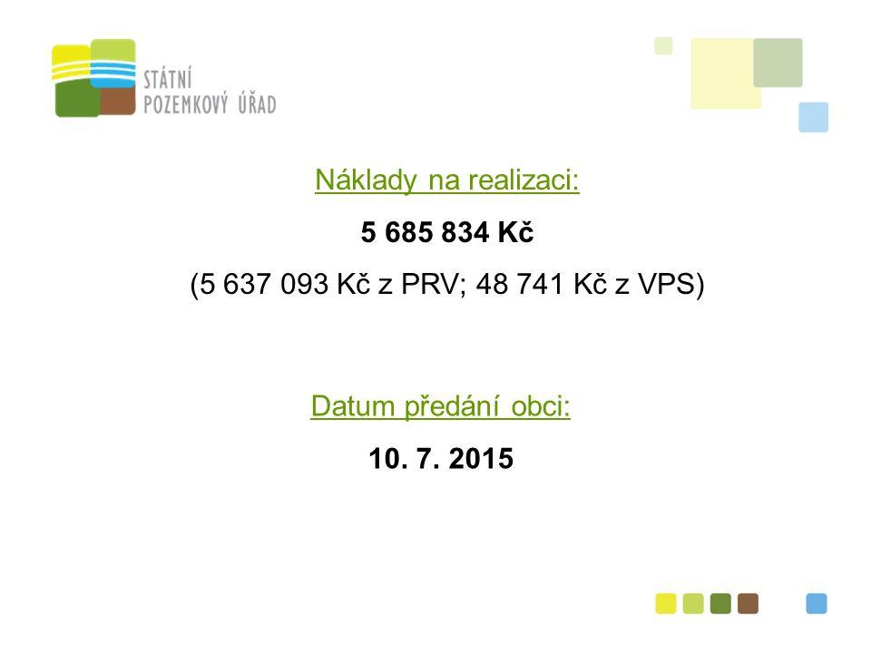 26 Náklady na realizaci: 5 685 834 Kč (5 637 093 Kč z PRV; 48 741 Kč z VPS) Datum předání obci: 10.