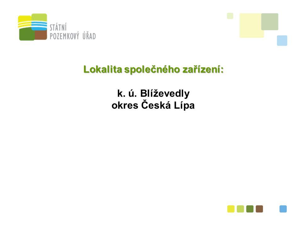 33 Lokalita společného zařízení: k. ú. Blíževedly okres Česká Lípa