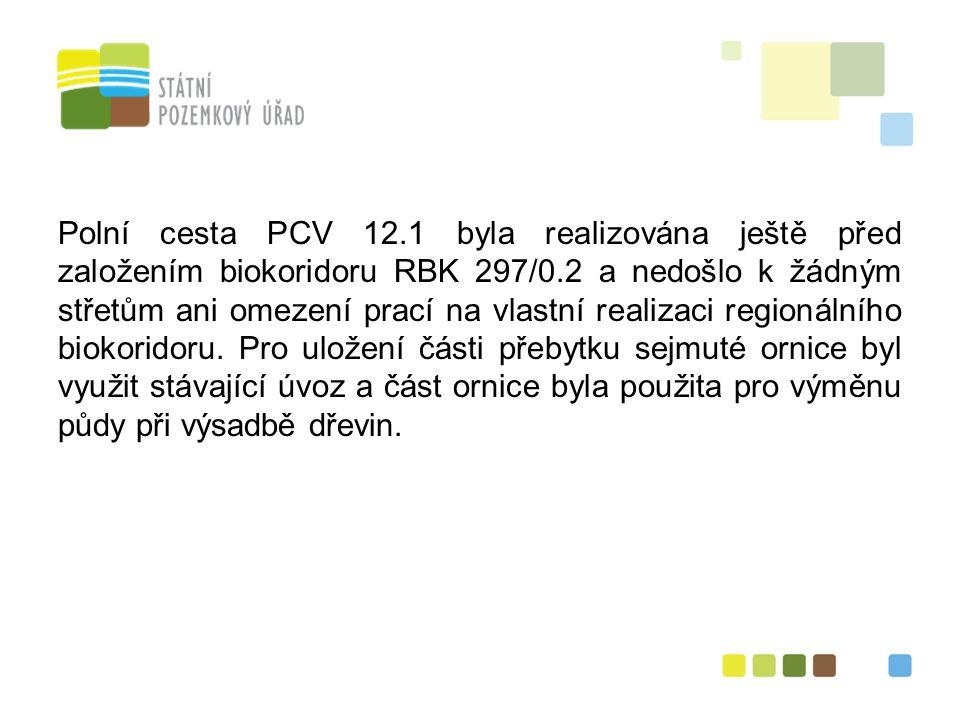 36 Polní cesta PCV 12.1 byla realizována ještě před založením biokoridoru RBK 297/0.2 a nedošlo k žádným střetům ani omezení prací na vlastní realizaci regionálního biokoridoru.