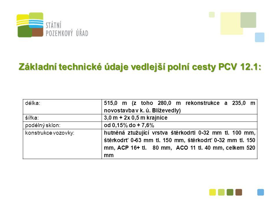 38 Základní technické údaje vedlejší polní cesty PCV 12.1: délka: 515,0 m (z toho 280,0 m rekonstrukce a 235,0 m novostavba v k.