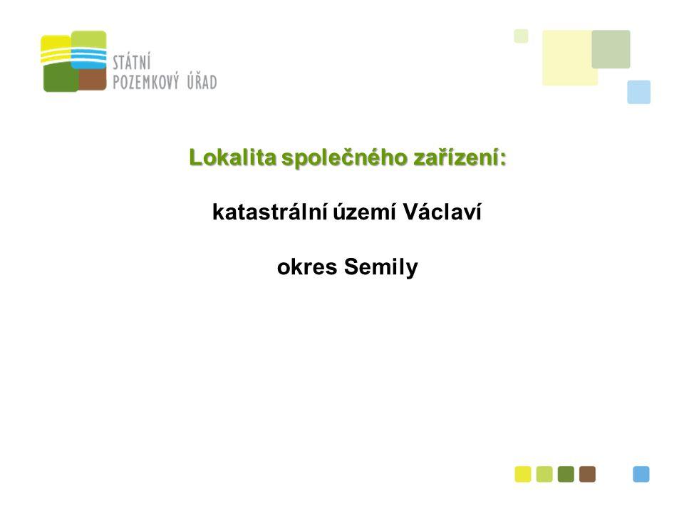 4 Lokalita společného zařízení: katastrální území Václaví okres Semily