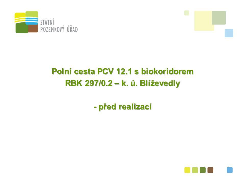40 Polní cesta PCV 12.1 s biokoridorem RBK 297/0.2 – k. ú. Blíževedly - před realizací